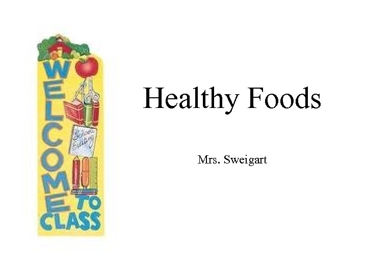 Healthy Foods Mrs. Sweigart