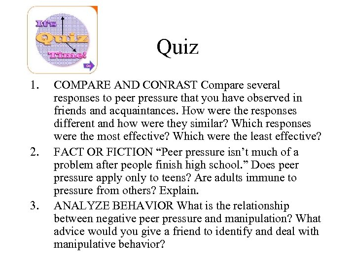 Quiz 1. 2. 3. COMPARE AND CONRAST Compare several responses to peer pressure that