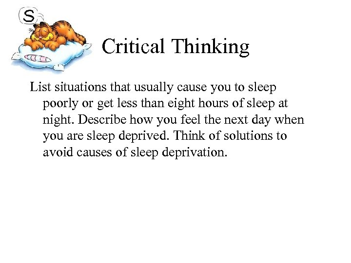Critical Thinking List situations that usually cause you to sleep poorly or get less