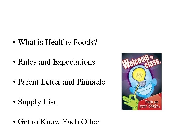 • What is Healthy Foods? • Rules and Expectations • Parent Letter and