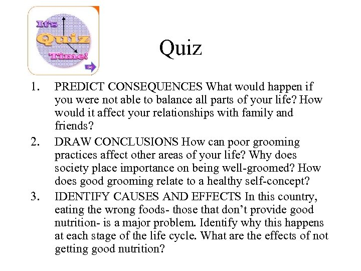 Quiz 1. 2. 3. PREDICT CONSEQUENCES What would happen if you were not able