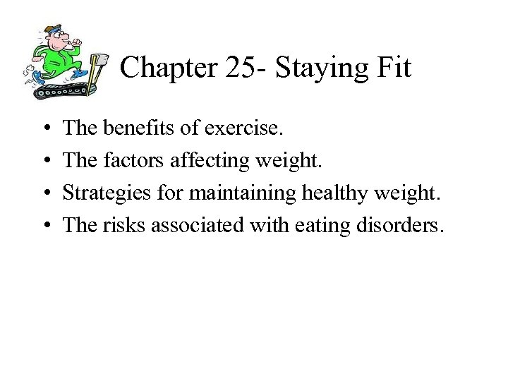 Chapter 25 - Staying Fit • • The benefits of exercise. The factors