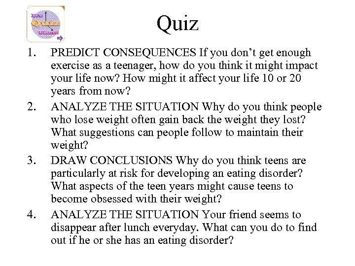Quiz 1. 2. 3. 4. PREDICT CONSEQUENCES If you don't get enough exercise as