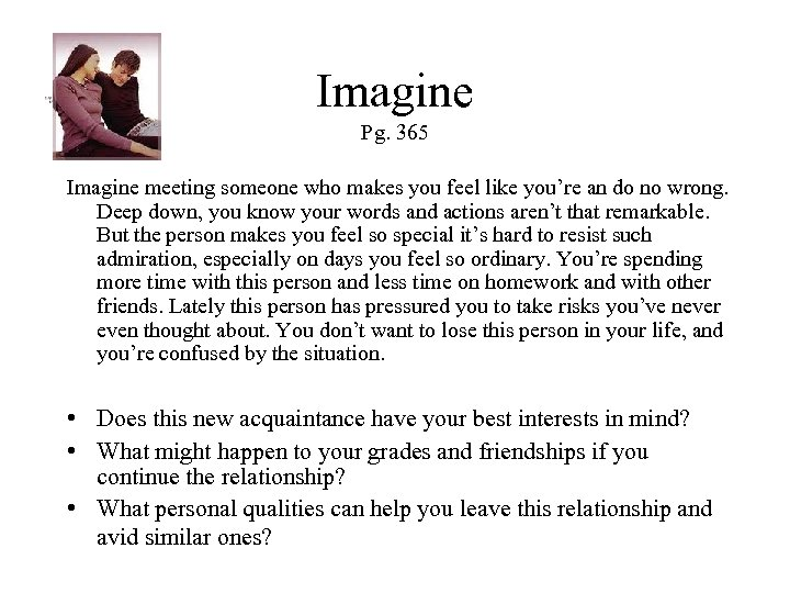 Imagine Pg. 365 Imagine meeting someone who makes you feel like you're an do