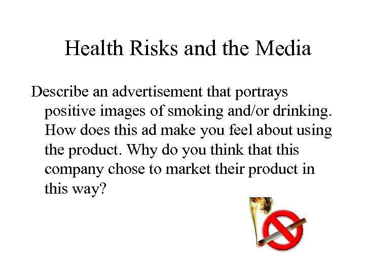 Health Risks and the Media Describe an advertisement that portrays positive images of