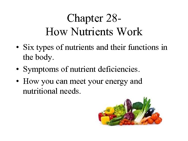 Chapter 28 - How Nutrients Work • Six types of nutrients and their functions