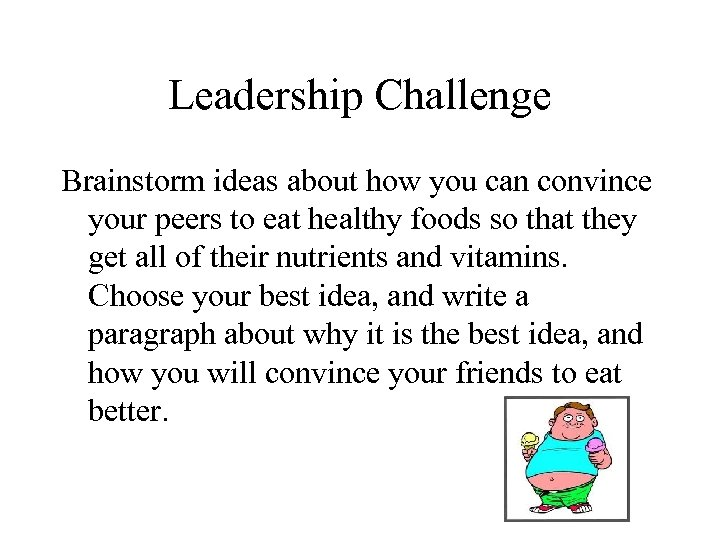 Leadership Challenge Brainstorm ideas about how you can convince your peers to eat healthy