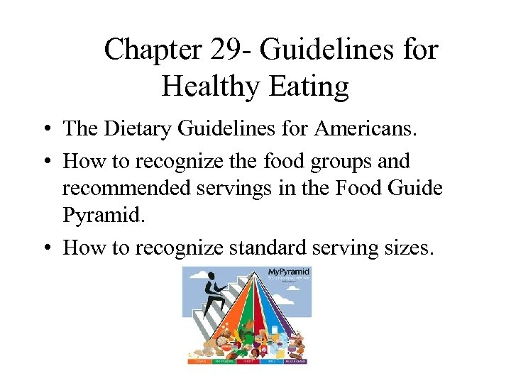Chapter 29 - Guidelines for Healthy Eating • The Dietary Guidelines for Americans.