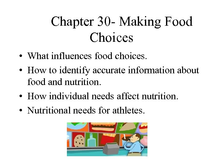 Chapter 30 - Making Food Choices • What influences food choices. • How