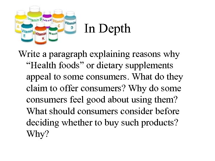 """In Depth Write a paragraph explaining reasons why """"Health foods"""" or dietary supplements appeal"""