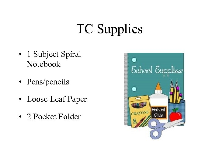 TC Supplies • 1 Subject Spiral Notebook • Pens/pencils • Loose Leaf Paper •