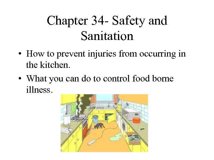Chapter 34 - Safety and Sanitation • How to prevent injuries from occurring in