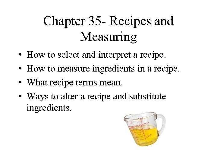Chapter 35 - Recipes and Measuring • • How to select and interpret a