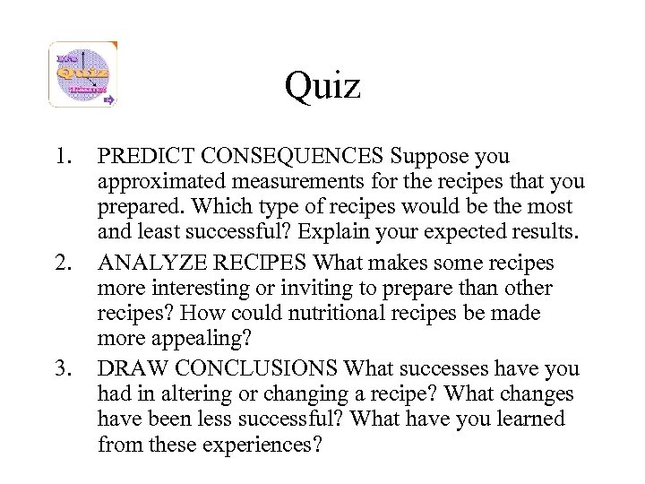 Quiz 1. 2. 3. PREDICT CONSEQUENCES Suppose you approximated measurements for the recipes that