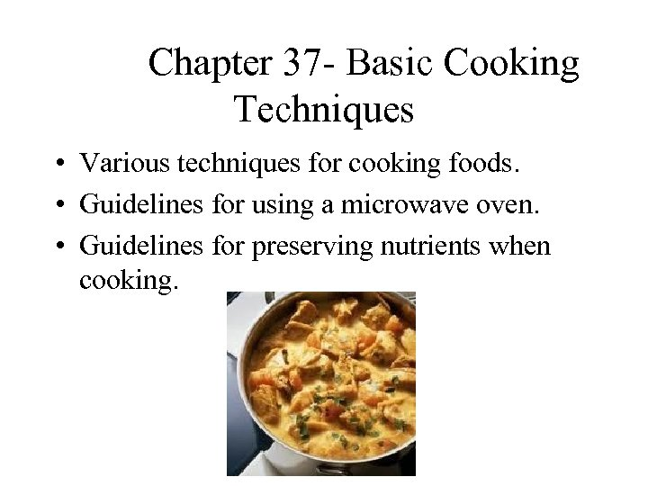 Chapter 37 - Basic Cooking Techniques • Various techniques for cooking foods. •