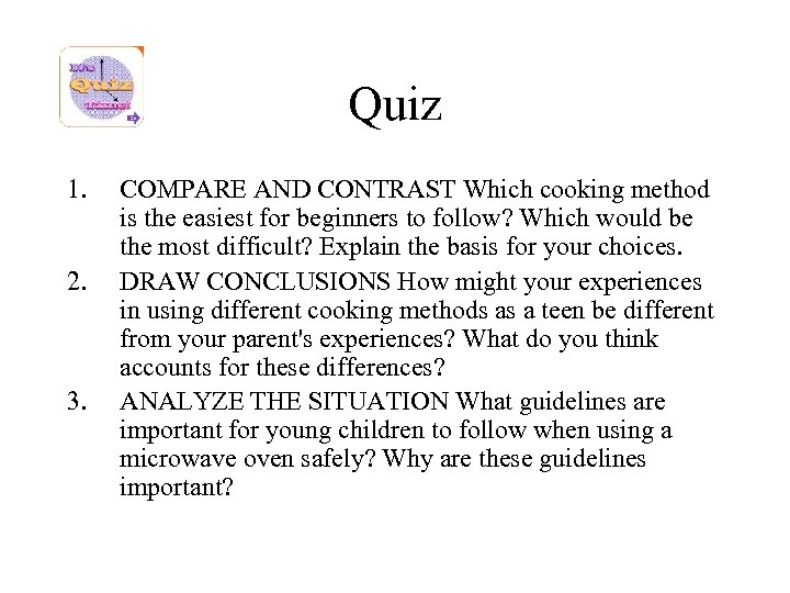 Quiz 1. 2. 3. COMPARE AND CONTRAST Which cooking method is the easiest for