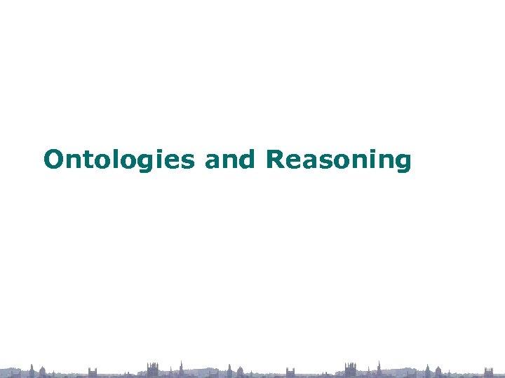 Ontologies and Reasoning