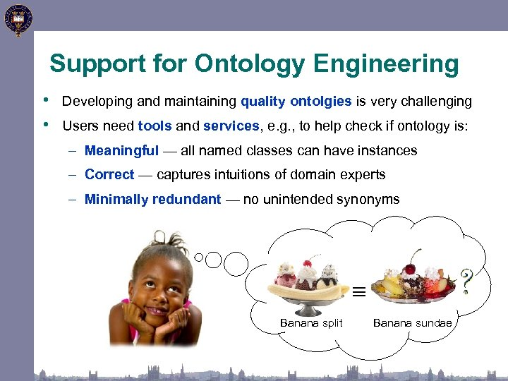 Support for Ontology Engineering • Developing and maintaining quality ontolgies is very challenging •