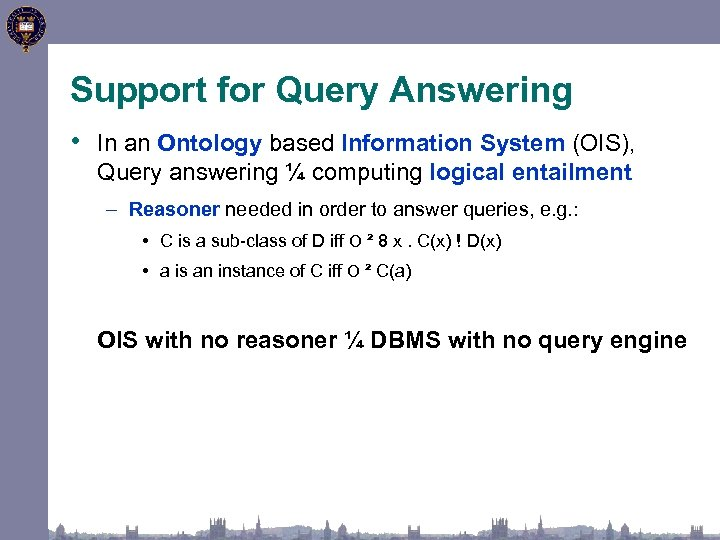 Support for Query Answering • In an Ontology based Information System (OIS), Query answering