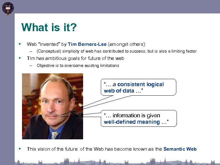 """What is it? • Web """"invented"""" by Tim Berners-Lee (amongst others) – (Conceptual) simplicity"""