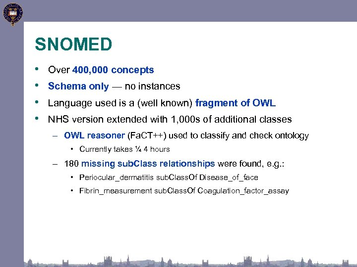 SNOMED • • Over 400, 000 concepts Schema only — no instances Language used