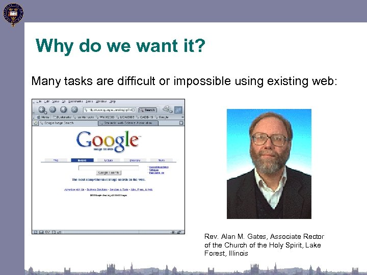 Why do we want it? Many tasks are difficult or impossible using existing web: