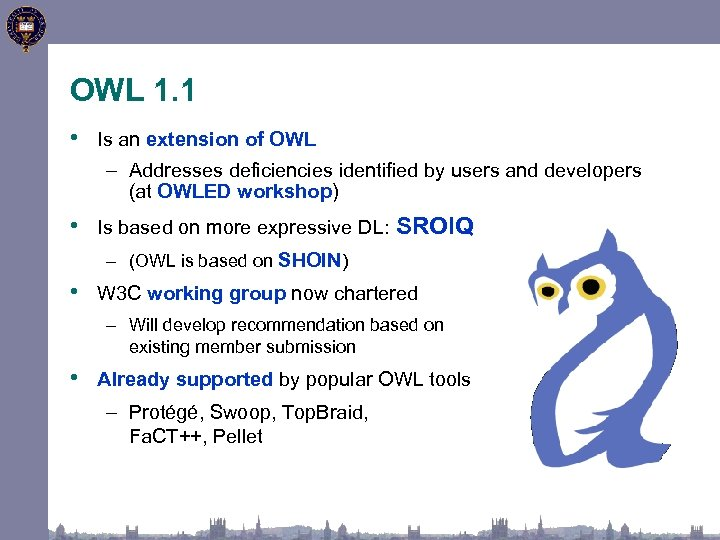 OWL 1. 1 • Is an extension of OWL – Addresses deficiencies identified by