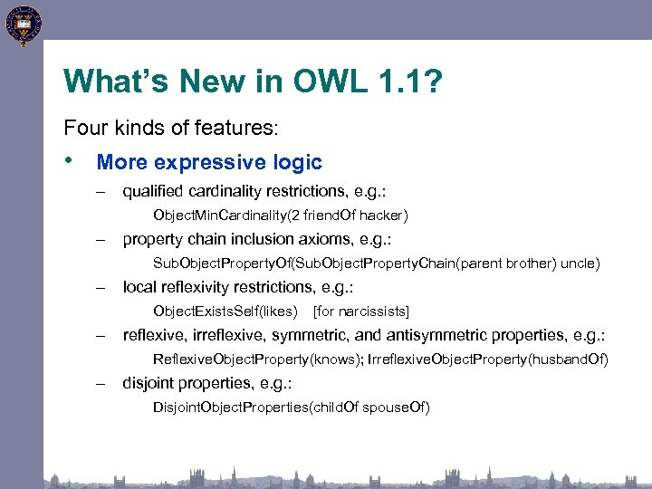 What's New in OWL 1. 1? Four kinds of features: • More expressive logic