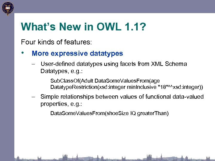 What's New in OWL 1. 1? Four kinds of features: • More expressive datatypes