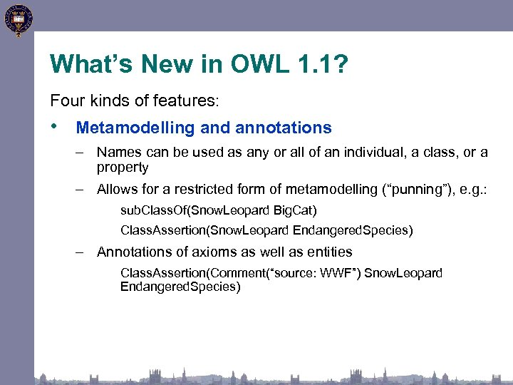 What's New in OWL 1. 1? Four kinds of features: • Metamodelling and annotations