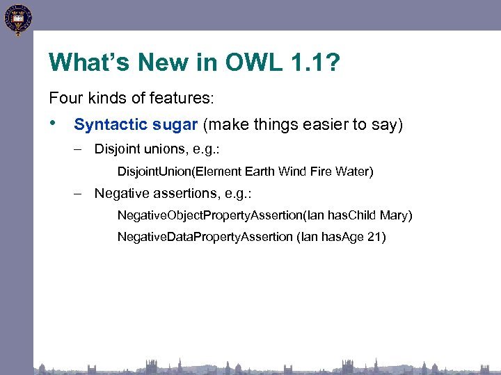 What's New in OWL 1. 1? Four kinds of features: • Syntactic sugar (make