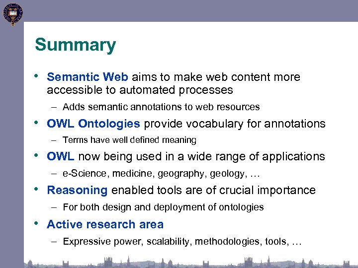 Summary • Semantic Web aims to make web content more accessible to automated processes
