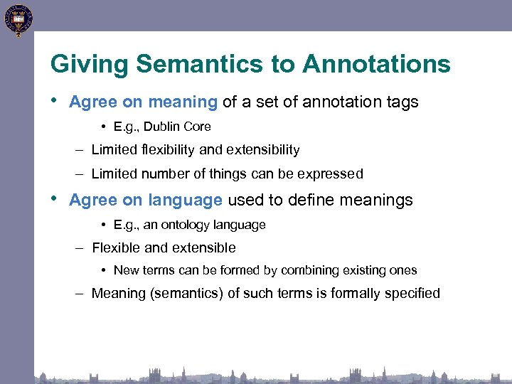 Giving Semantics to Annotations • Agree on meaning of a set of annotation tags