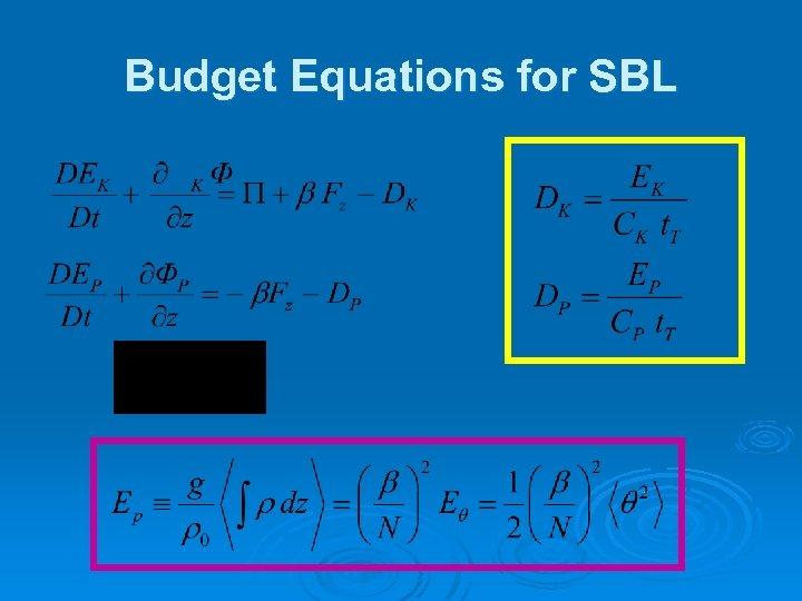 Budget Equations for SBL