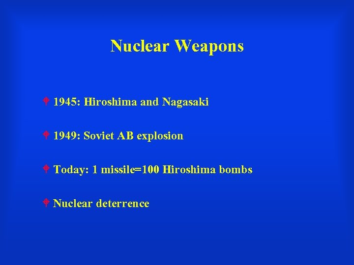 Nuclear Weapons 1945: Hiroshima and Nagasaki 1949: Soviet AB explosion Today: 1 missile=100 Hiroshima