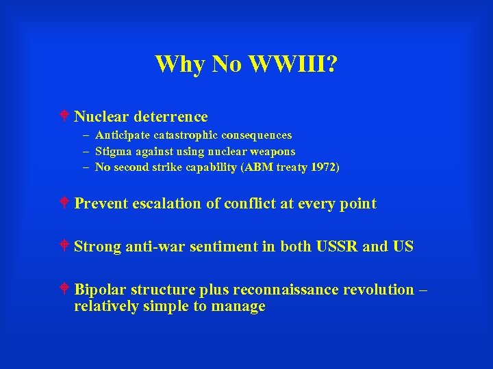 Why No WWIII? Nuclear deterrence – Anticipate catastrophic consequences – Stigma against using nuclear