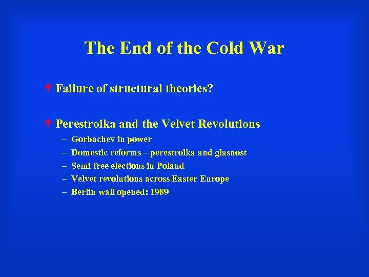 The End of the Cold War Failure of structural theories? Perestroika and the Velvet