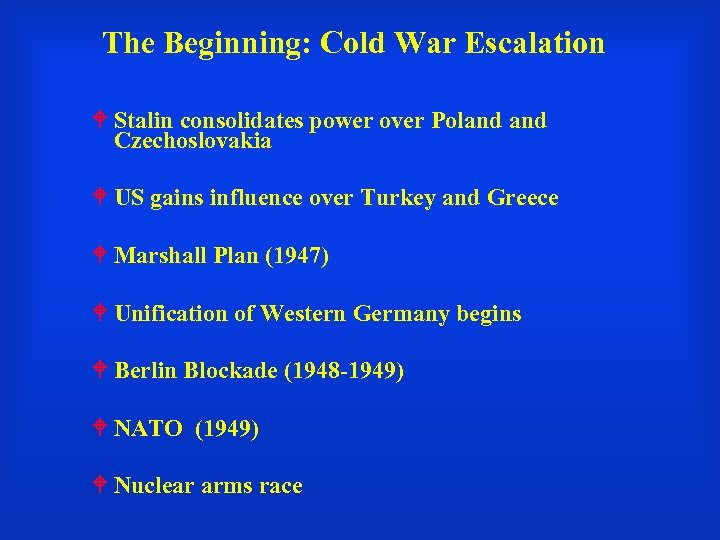 The Beginning: Cold War Escalation Stalin consolidates power over Poland Czechoslovakia US gains influence