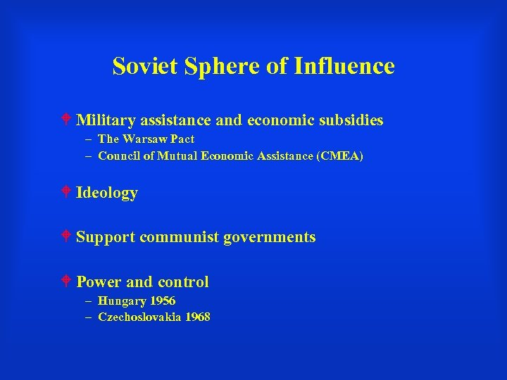 Soviet Sphere of Influence Military assistance and economic subsidies – The Warsaw Pact –