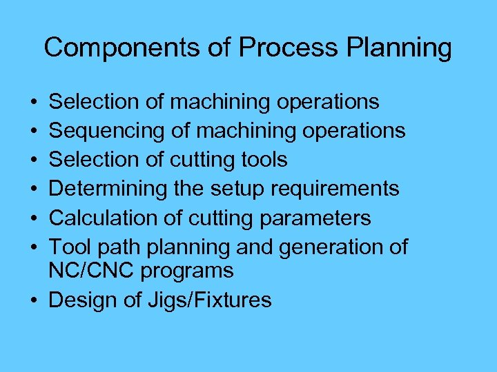 Components of Process Planning • • • Selection of machining operations Sequencing of machining