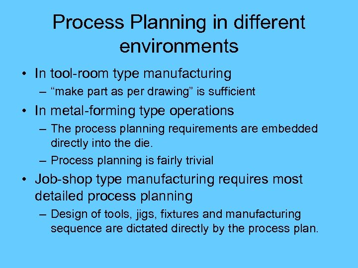 "Process Planning in different environments • In tool-room type manufacturing – ""make part as"