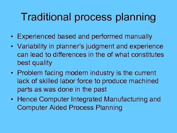 Traditional process planning • Experienced based and performed manually • Variability in planner's judgment