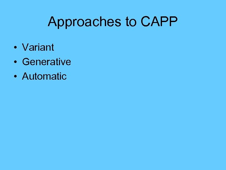Approaches to CAPP • Variant • Generative • Automatic