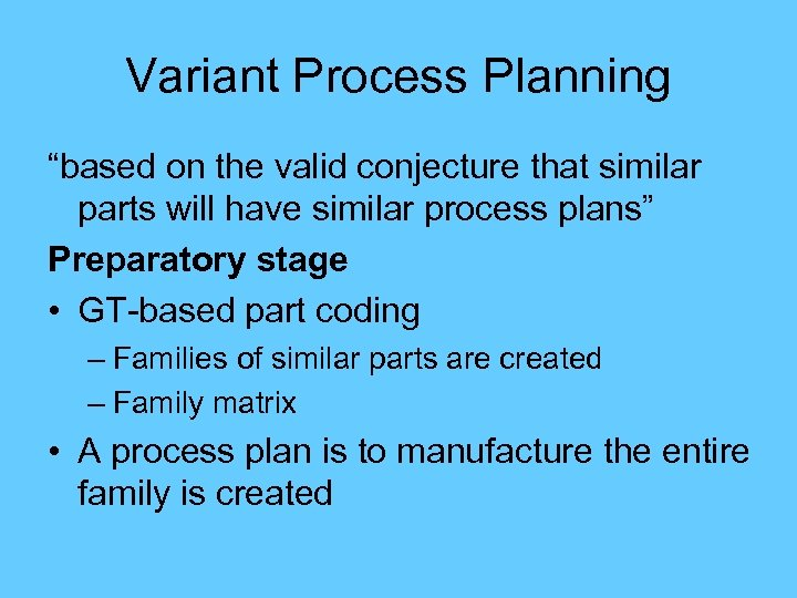 "Variant Process Planning ""based on the valid conjecture that similar parts will have similar"
