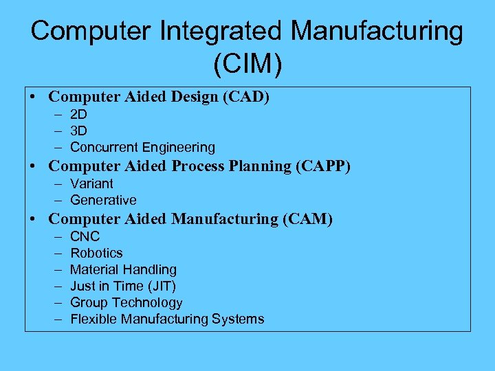 Computer Integrated Manufacturing (CIM) • Computer Aided Design (CAD) – 2 D – 3