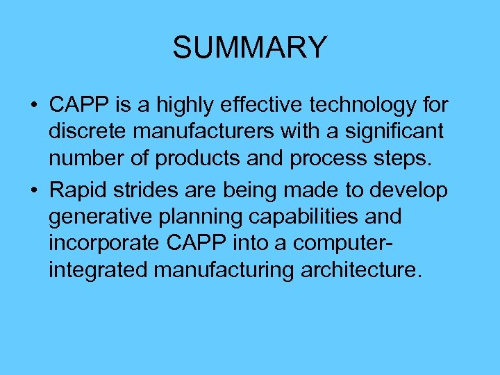 SUMMARY • CAPP is a highly effective technology for discrete manufacturers with a significant
