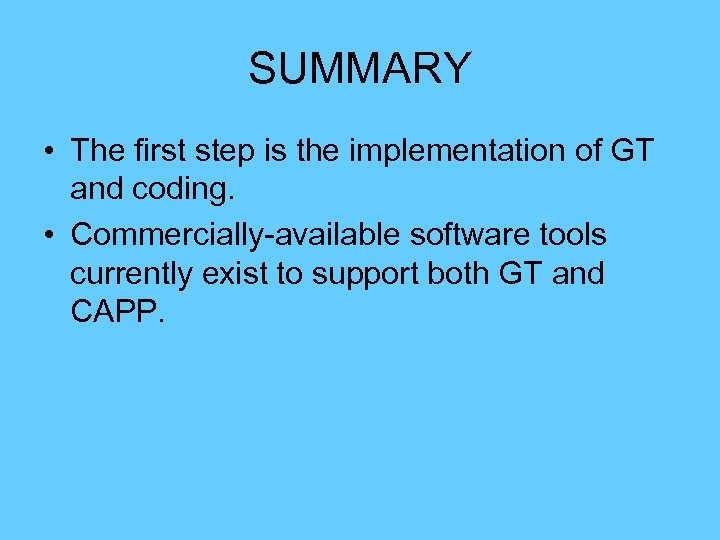 SUMMARY • The first step is the implementation of GT and coding. • Commercially-available