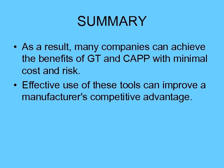 SUMMARY • As a result, many companies can achieve the benefits of GT and