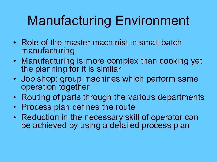 Manufacturing Environment • Role of the master machinist in small batch manufacturing • Manufacturing