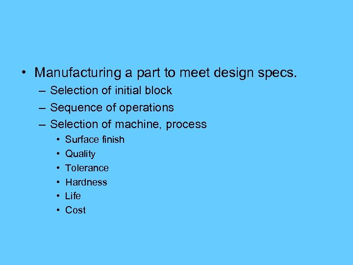 • Manufacturing a part to meet design specs. – Selection of initial block
